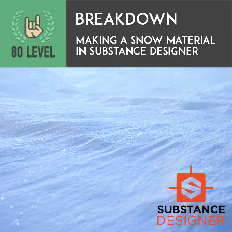 80 Level Breakdown / Making a Snow Material in Substance Designer