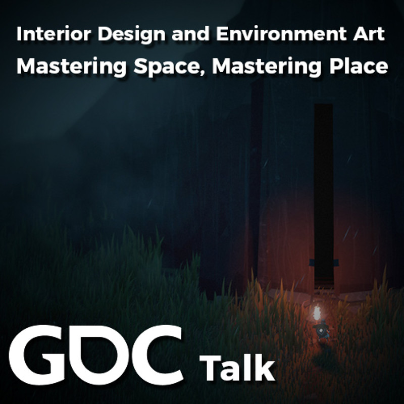 GDC Talk: Interior Design and Environment Art: Mastering Space, Mastering Place