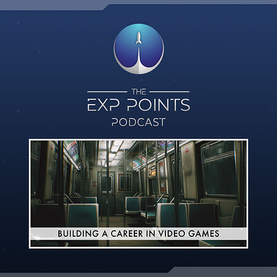 EXP Podcast Episode 005 | Building a Career in Video Games
