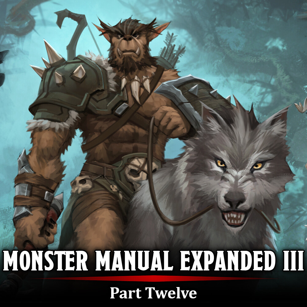 Monster Manual Expanded III - Part Twelve