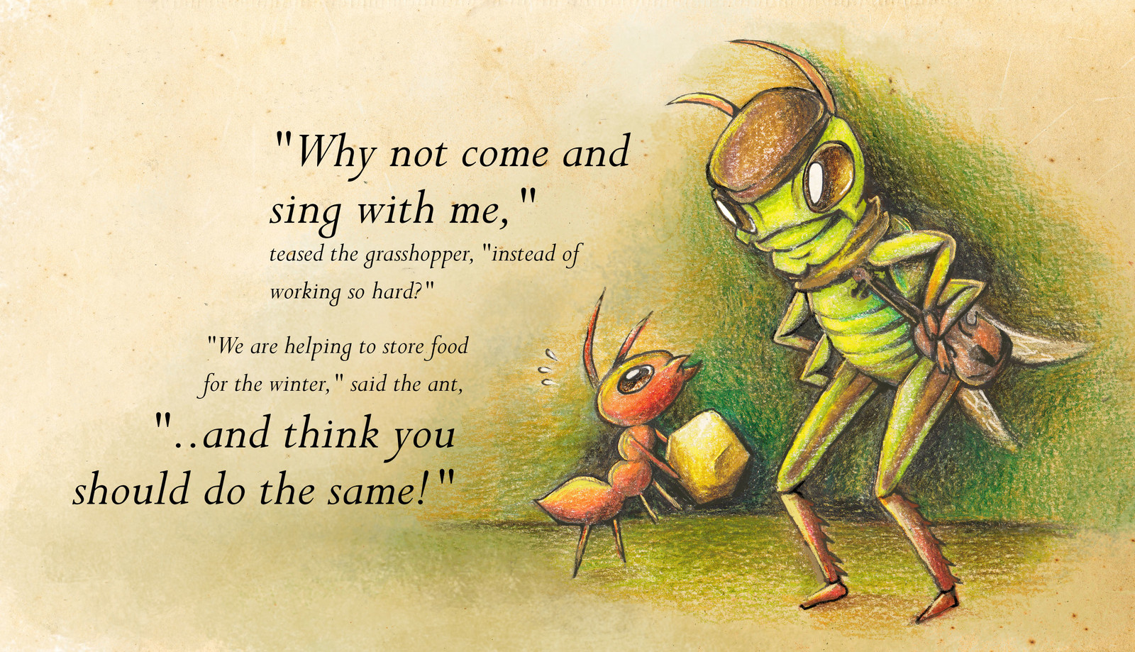 """""""Winter is far away and it is a glorious day to play,"""" sang the grasshopper.  But the ants went on their way and continued their hard work."""