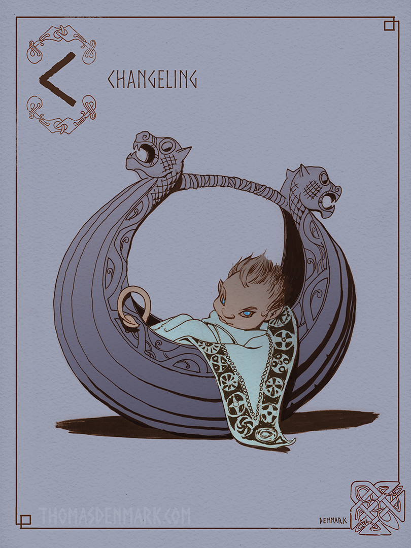 C is for Changeling. A changeling is a fairy child left in place of a human child stolen by the fairies.