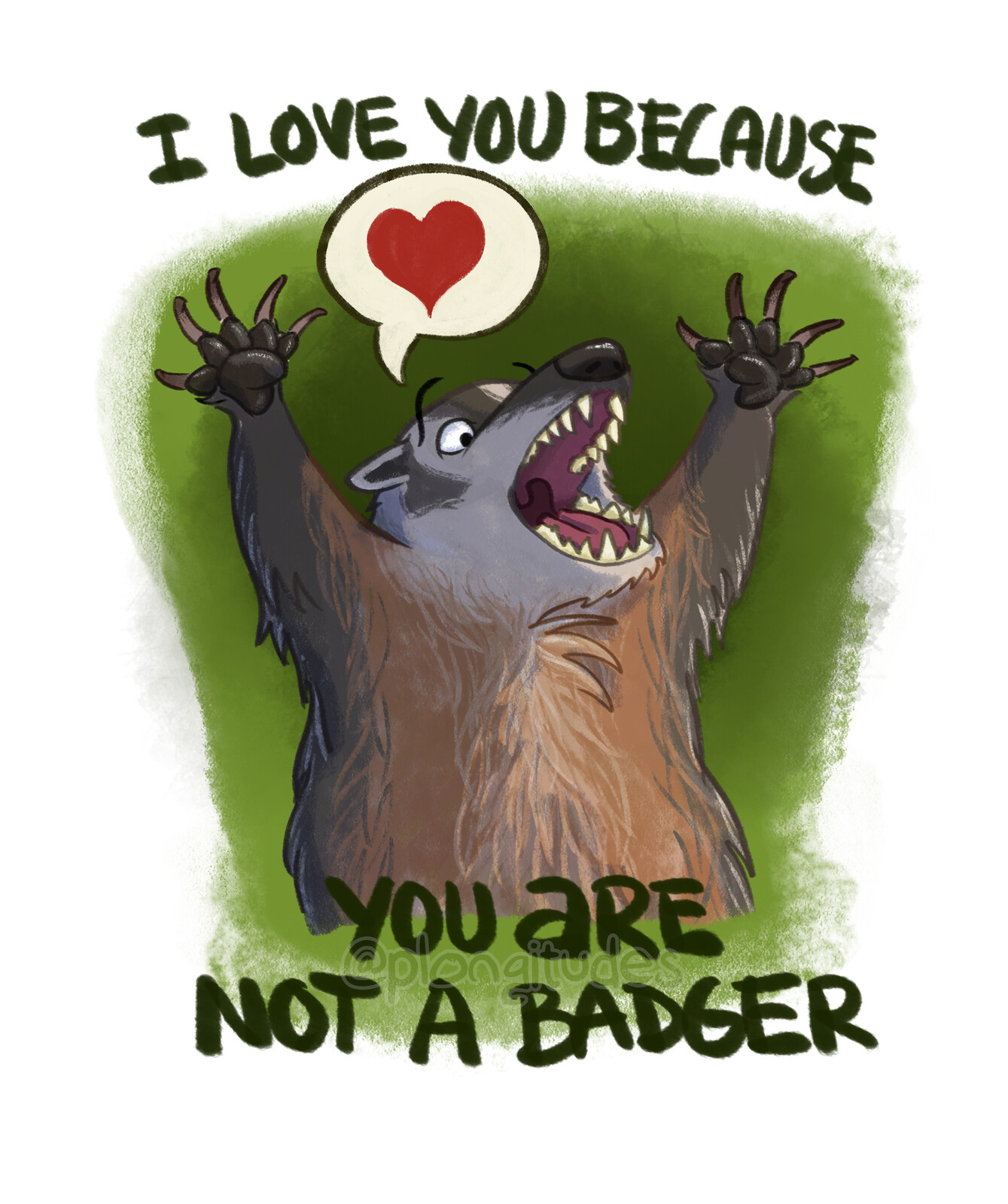 I Love You Because You Are Not A Badger