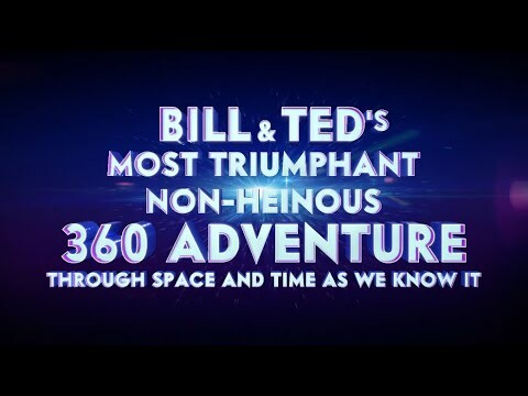 Bill & Ted's Most Triumphant Non-Heinous 360 Adventure Through Space And Time As We Know It VR