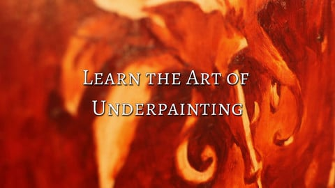 Oil Painting - Learn The Art Of Underpainting