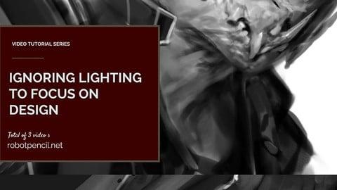 Ignoring Lighting to focus on Design