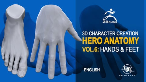 Hero Anatomy En Vol.6: Hands and Feet  - 3D Course Character creation in Zbrush
