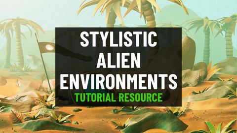 Stylistic Alien Environments (Tutorial Resource)