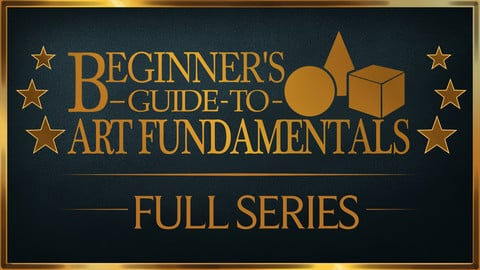Beginner's Guide to Art Fundamentals - FULL SERIES