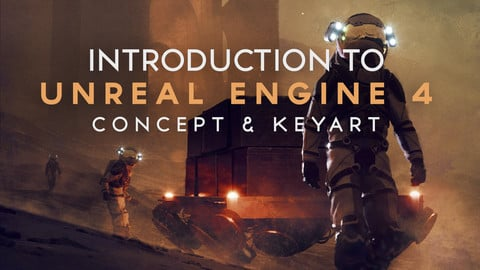 Concept Design and Key Art in Unreal Engine 4 - Intro to real-time 3D workflow