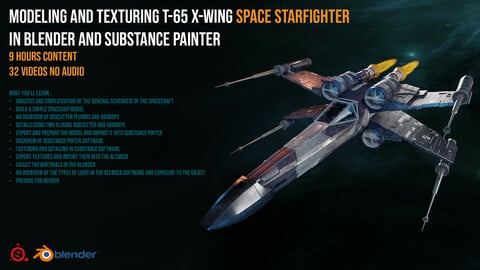 Modeling And Texturing T-65 X-Wing Space Starfighter - 9 Hours Content - 32 Videos