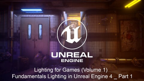 Lighting for Games (Volume 1) : Fundamentals of Lighting in Unreal Engine 4 _ Part 1