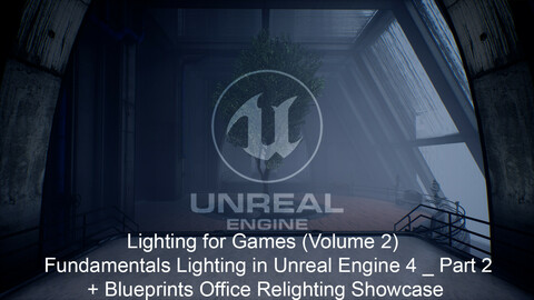 Lighting for Games (Volume 2) : Fundamentals of Lighting in Unreal Engine 4 _ Part 2 + Blueprints Office Relighting Showcase