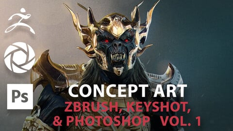 Concept Art: Zbrush, Keyshot, and Photoshop Vol. 1