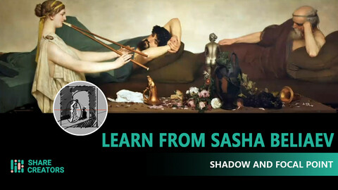 Share Creators Learn From Sasha Beliaev - Class one: Shadow and Focal Point